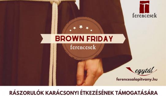 Karácsonyig minden péntek Brown Friday! Segítsünk együtt a ferencesekkel a rászorulóknak!